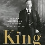 William Lyon Mackenzie King: A Grey Mass Hung Over a Chunk of Canadian History