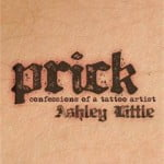 Tattooing The Heart Of Darkness: a Review of Prick: Confessions of a Tattoo Artist