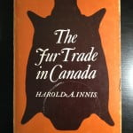 CanLit Canon Review #6: Harold Innis's <em>The Fur Trade in Canada</em>
