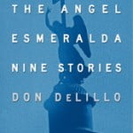 America, From the Margins: A Review of Don DeLillo&#8217;s <em>The Angel Esmeralda</em>