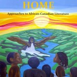 Coming Home through African-Canadian Literature: George Elliott Clarke's Directions Home