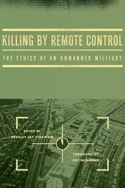 """Killing by Remote Control"", edited by Bradley J. Strawser, Oxford University Press, 2013"