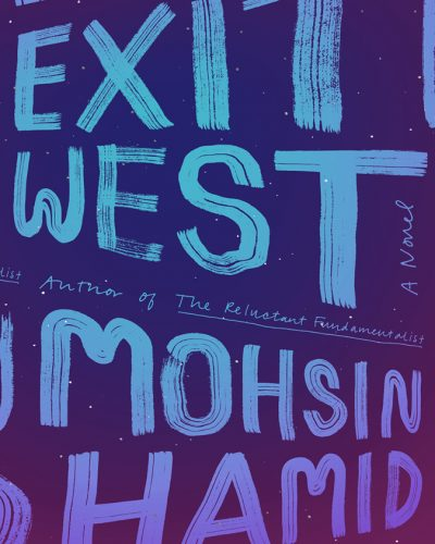 Words and Worlds: A Review of Exit West by Mohsin Hamid - The
